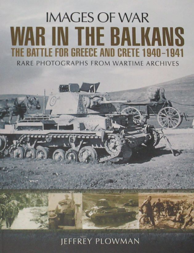 War in the Balkans - The Battle for Greece and Crete 1940-1941, by Jeffrey Plowman